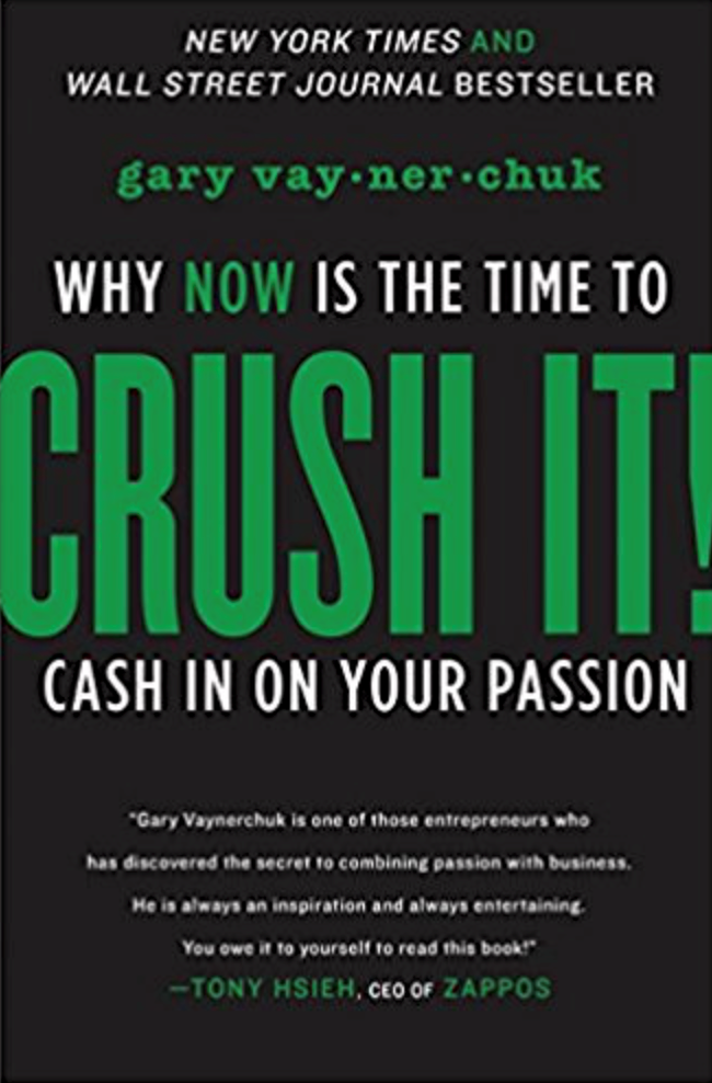 Crush it Why now is the time to cash in on your passion, Gary Vaynerchuk